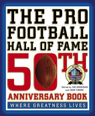The Pro Football Hall of Fame 50th Anniversary Book By Thorn, John (EDT)/ Horrigan, Joe (EDT)