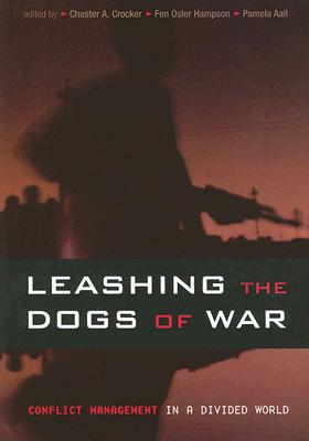 Leashing the Dogs of War By Crocker, Chester A. (EDT)/ Hampson, Fen Osler (EDT)/ Aall, Pamela R. (EDT)